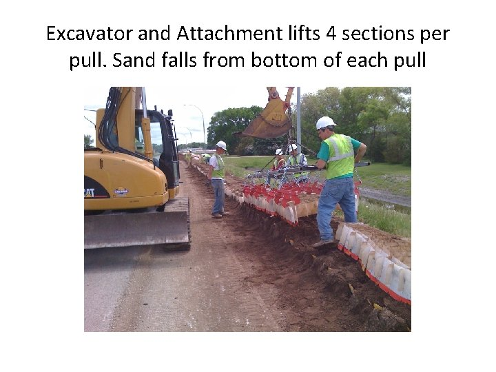 Excavator and Attachment lifts 4 sections per pull. Sand falls from bottom of each