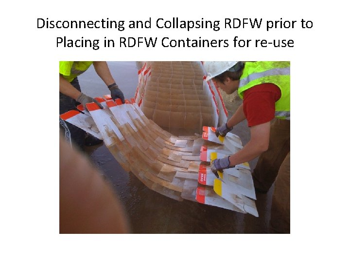 Disconnecting and Collapsing RDFW prior to Placing in RDFW Containers for re-use