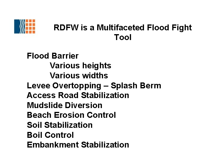 RDFW is a Multifaceted Flood Fight Tool Flood Barrier Various heights Various widths Levee
