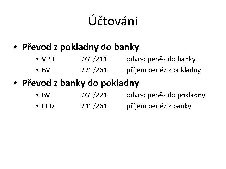Účtování • Převod z pokladny do banky • VPD • BV 261/211 221/261 odvod