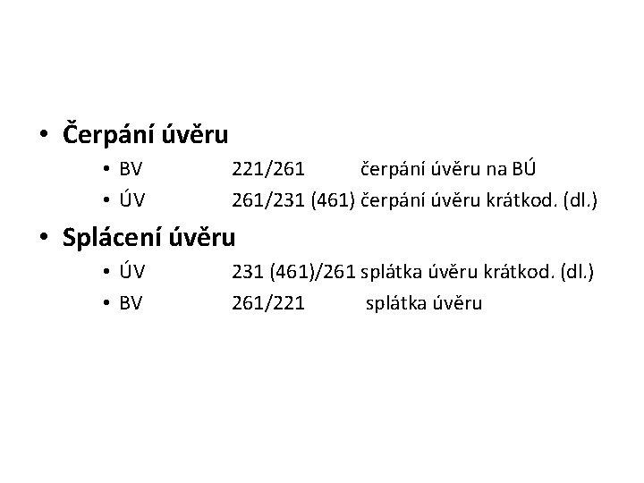 • Čerpání úvěru • BV • ÚV 221/261 čerpání úvěru na BÚ 261/231
