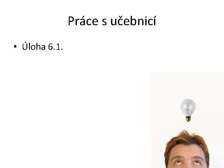 Práce s učebnicí • Úloha 6. 1.