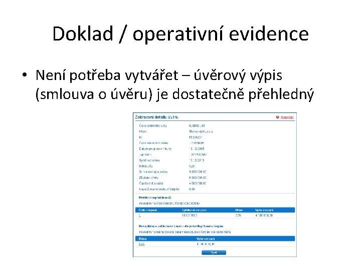 Doklad / operativní evidence • Není potřeba vytvářet – úvěrový výpis (smlouva o úvěru)