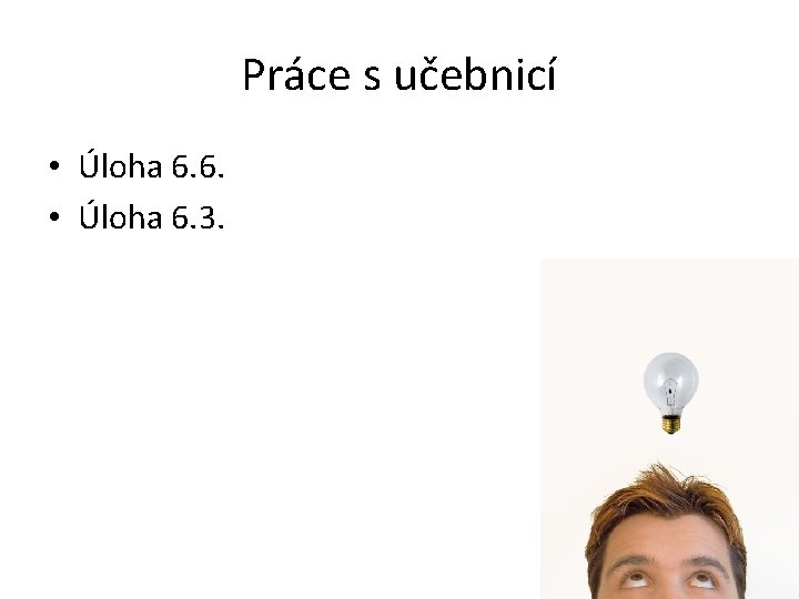 Práce s učebnicí • Úloha 6. 6. • Úloha 6. 3.