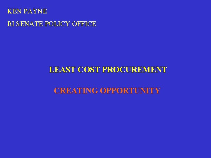KEN PAYNE RI SENATE POLICY OFFICE LEAST COST PROCUREMENT CREATING OPPORTUNITY