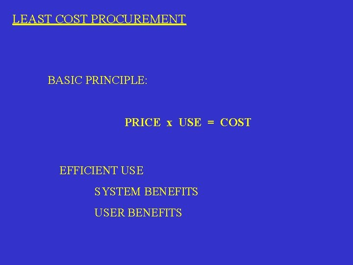 LEAST COST PROCUREMENT BASIC PRINCIPLE: PRICE x USE = COST EFFICIENT USE SYSTEM BENEFITS
