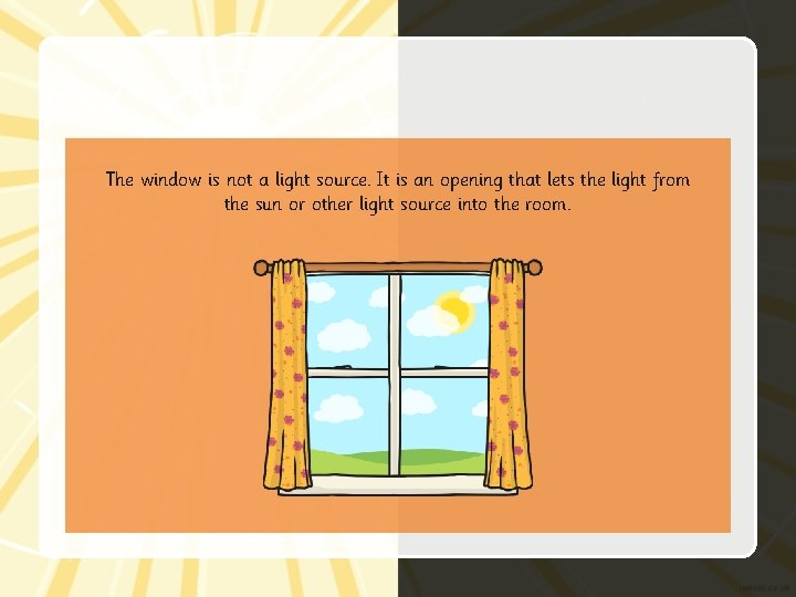 The window is not a light source. It is an opening that lets the