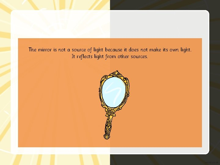 The mirror is not a source of light because it does not make its