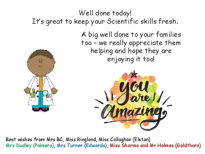 Well done today! It's great to keep your Scientific skills fresh. A big well