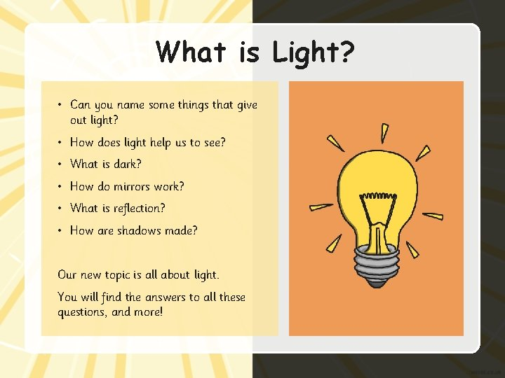 What is Light? • Can you name some things that give out light? •