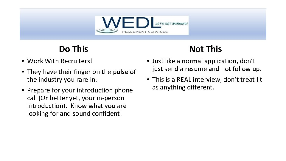Do This • Work With Recruiters! • They have their finger on the pulse