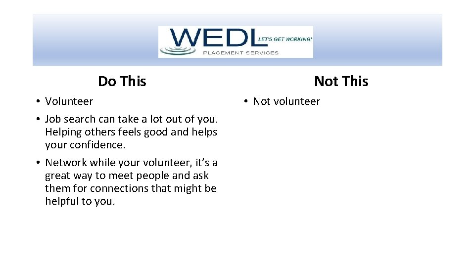 Do This • Volunteer • Job search can take a lot out of you.