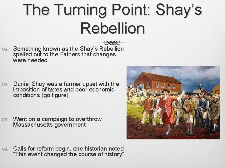 The Turning Point: Shay's Rebellion Something known as the Shay's Rebellion spelled out to
