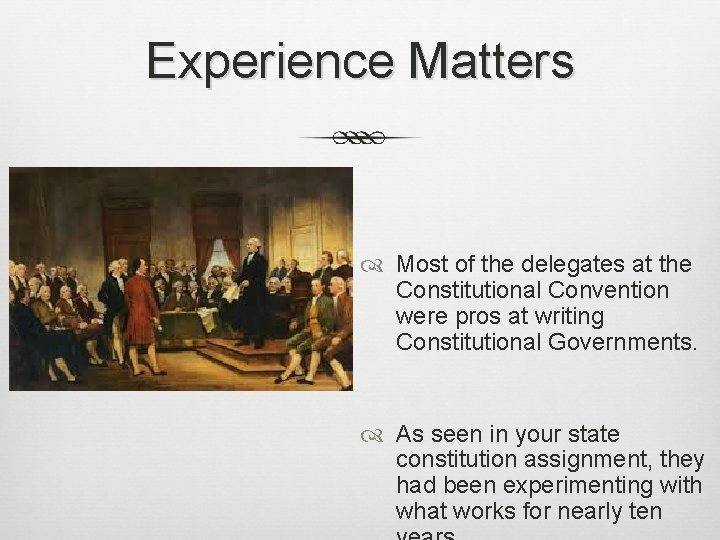 Experience Matters Most of the delegates at the Constitutional Convention were pros at writing