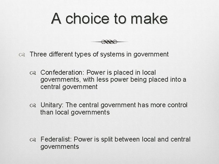 A choice to make Three different types of systems in government Confederation: Power is