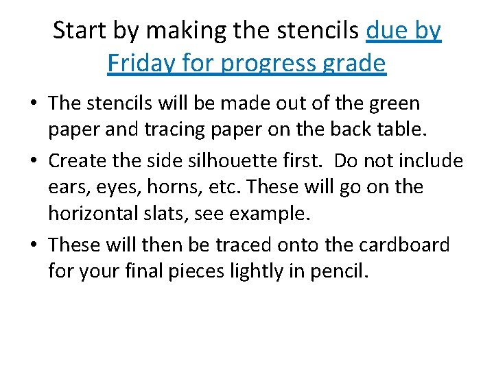 Start by making the stencils due by Friday for progress grade • The stencils