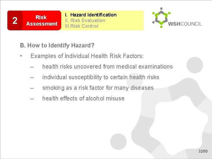 Risk Assessment 2 I. Hazard Identification II. Risk Evaluation III. Risk Control B. How