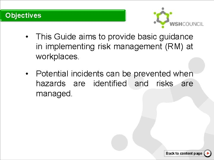 Objectives • This Guide aims to provide basic guidance in implementing risk management (RM)