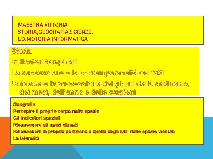 MAESTRA VITTORIA STORIA, GEOGRAFIA, SCIENZE, ED. MOTORIA, INFORMATICA Storia Indicatori temporali La successione e