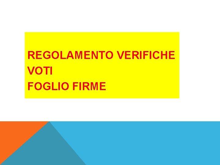 REGOLAMENTO VERIFICHE VOTI FOGLIO FIRME