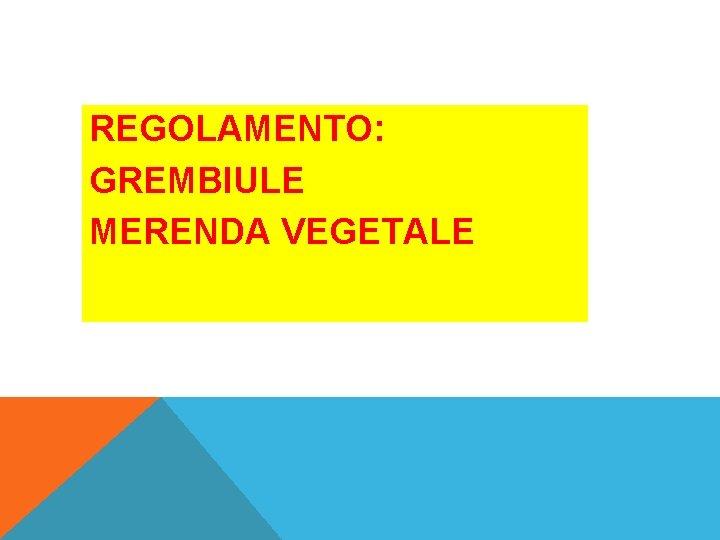 REGOLAMENTO: GREMBIULE MERENDA VEGETALE