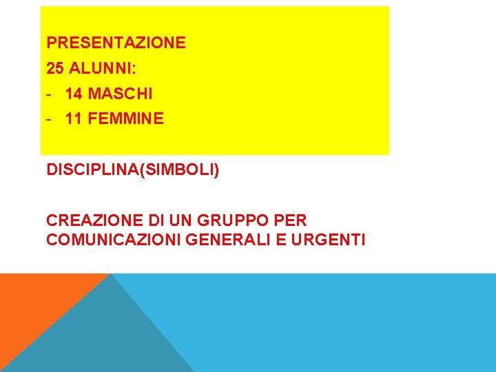 PRESENTAZIONE 25 ALUNNI: - 14 MASCHI - 11 FEMMINE DISCIPLINA(SIMBOLI) CREAZIONE DI UN GRUPPO