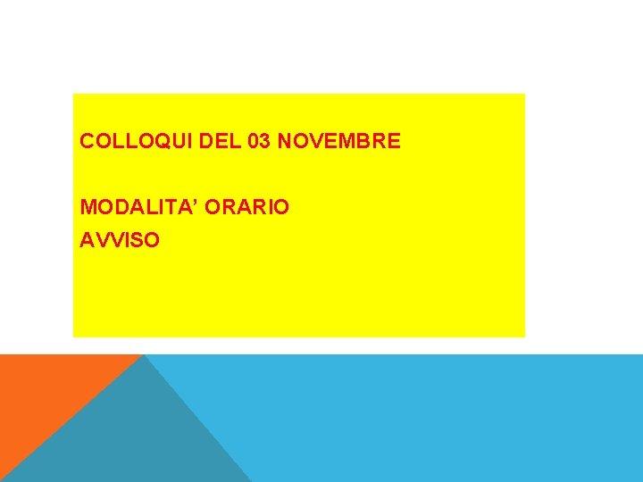 COLLOQUI DEL 03 NOVEMBRE MODALITA' ORARIO AVVISO