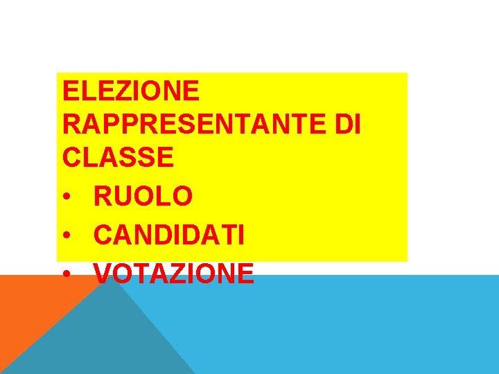 ELEZIONE RAPPRESENTANTE DI CLASSE • RUOLO • CANDIDATI • VOTAZIONE