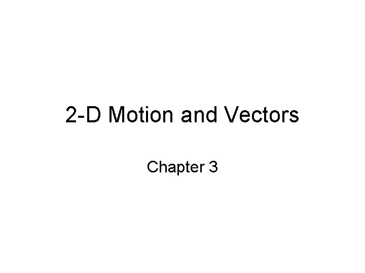 2 -D Motion and Vectors Chapter 3