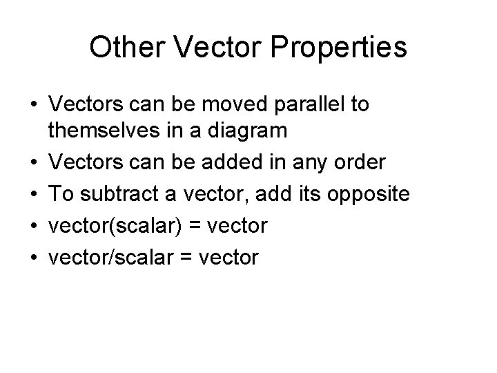 Other Vector Properties • Vectors can be moved parallel to themselves in a diagram