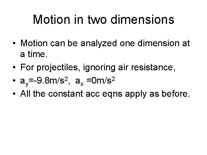 Motion in two dimensions • Motion can be analyzed one dimension at a time.