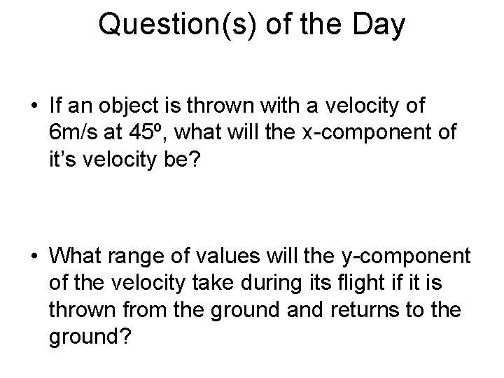 Question(s) of the Day • If an object is thrown with a velocity of
