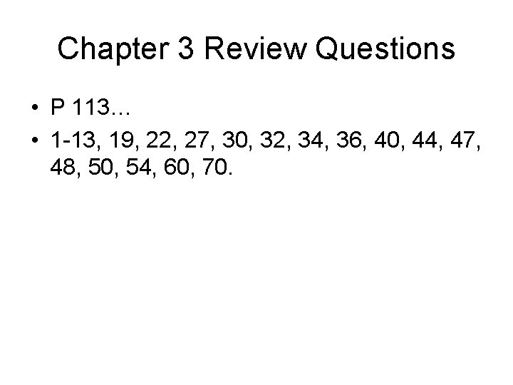 Chapter 3 Review Questions • P 113… • 1 -13, 19, 22, 27, 30,