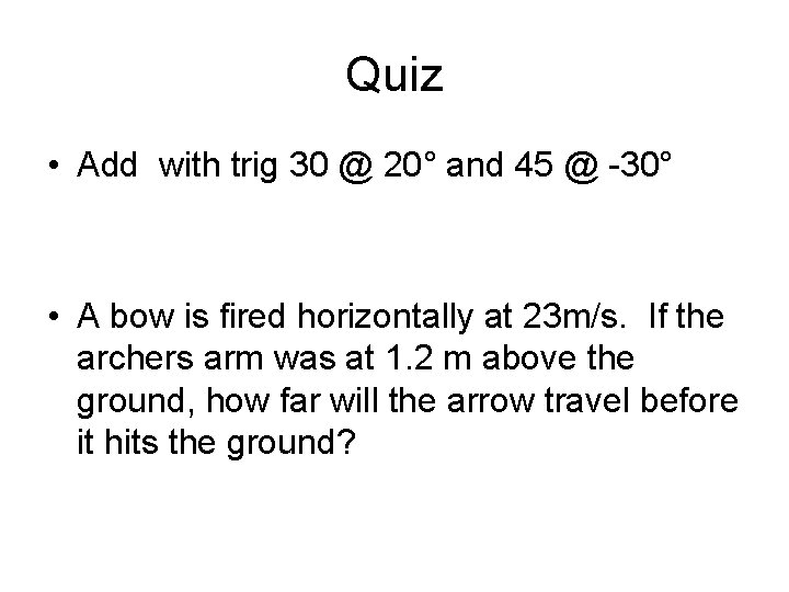 Quiz • Add with trig 30 @ 20° and 45 @ -30° • A