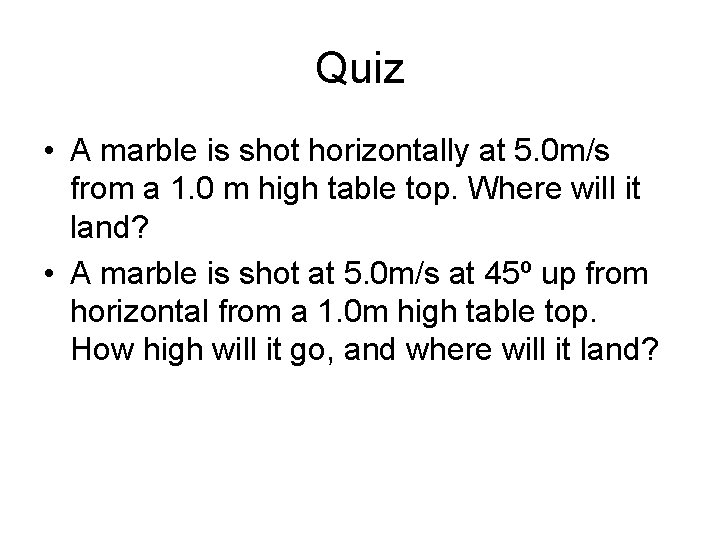 Quiz • A marble is shot horizontally at 5. 0 m/s from a 1.