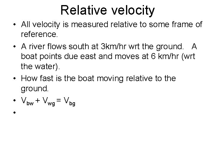 Relative velocity • All velocity is measured relative to some frame of reference. •