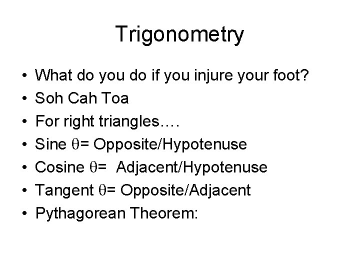 Trigonometry • • What do you do if you injure your foot? Soh Cah