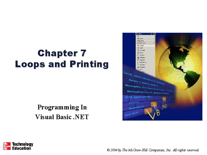 Chapter 7 Loops and Printing Programming In Visual Basic. NET © 2004 by The