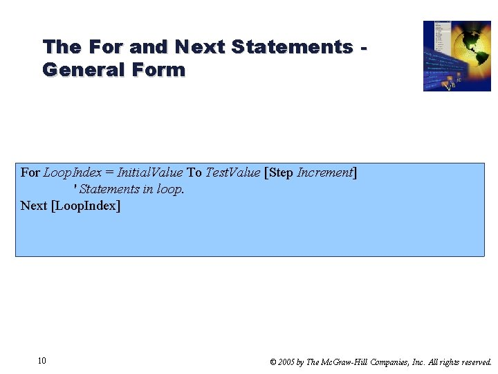 The For and Next Statements General Form For Loop. Index = Initial. Value To