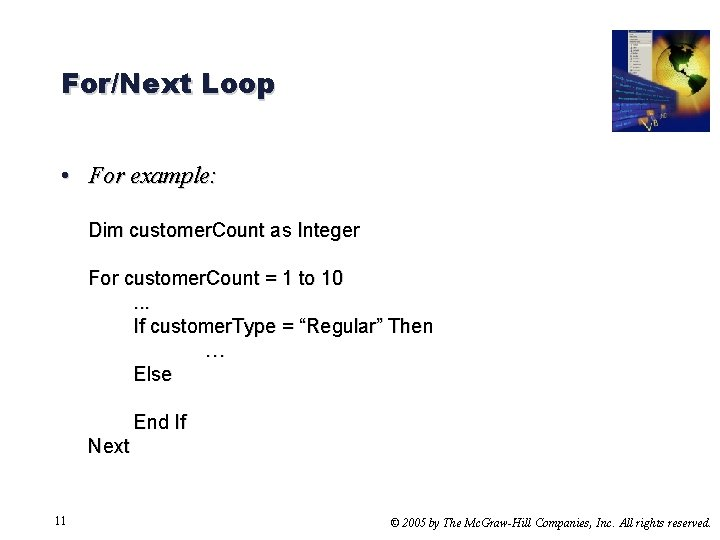 For/Next Loop • For example: Dim customer. Count as Integer For customer. Count =