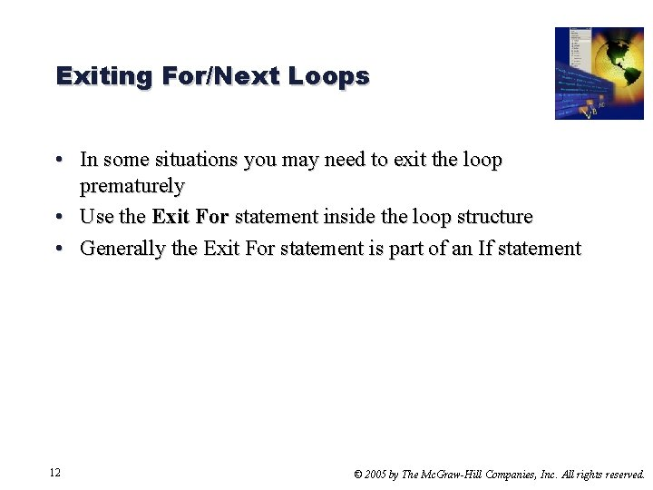 Exiting For/Next Loops • In some situations you may need to exit the loop