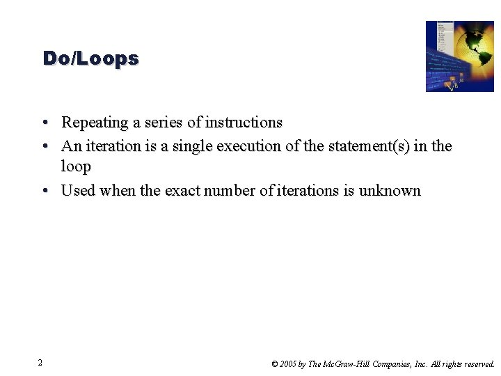 Do/Loops • Repeating a series of instructions • An iteration is a single execution