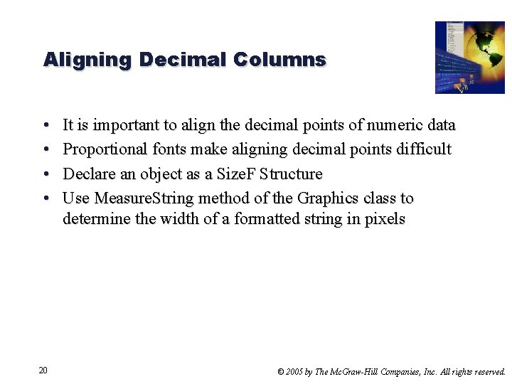 Aligning Decimal Columns • • 20 It is important to align the decimal points