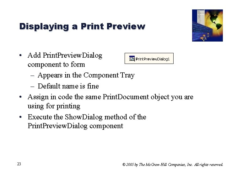 Displaying a Print Preview • Add Print. Preview. Dialog component to form – Appears