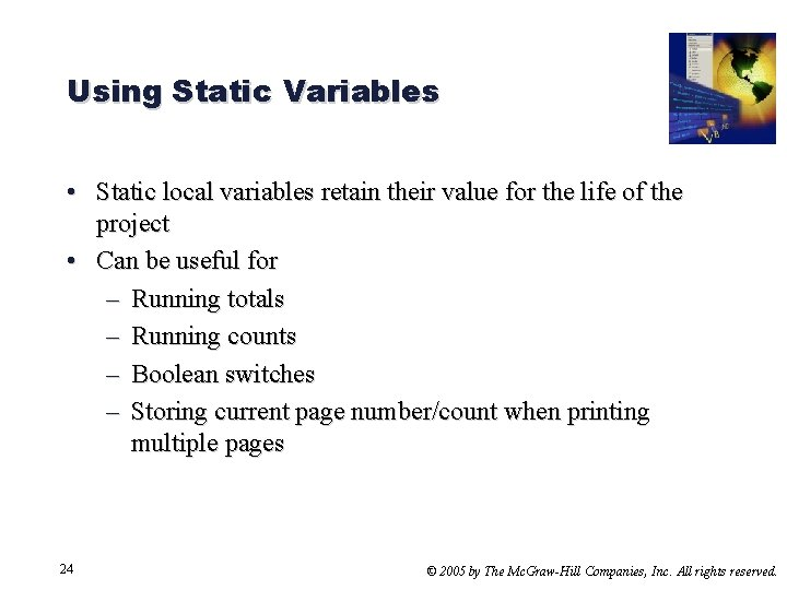 Using Static Variables • Static local variables retain their value for the life of