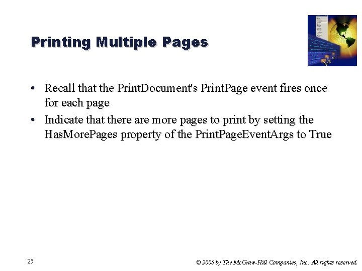Printing Multiple Pages • Recall that the Print. Document's Print. Page event fires once