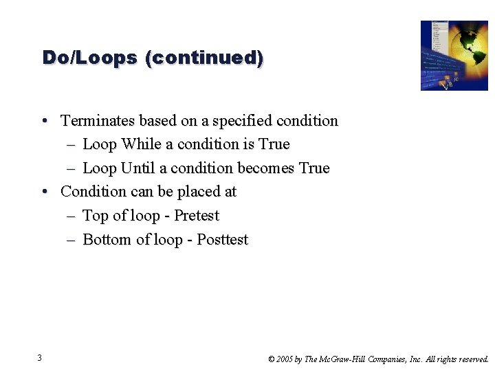 Do/Loops (continued) • Terminates based on a specified condition – Loop While a condition