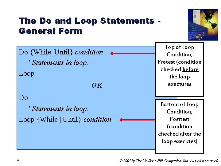 The Do and Loop Statements General Form Do {While |Until} condition ' Statements in