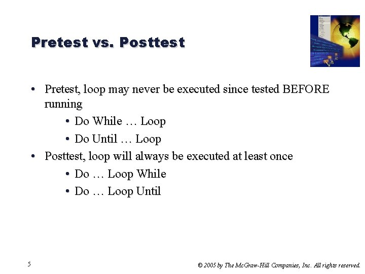 Pretest vs. Posttest • Pretest, loop may never be executed since tested BEFORE running