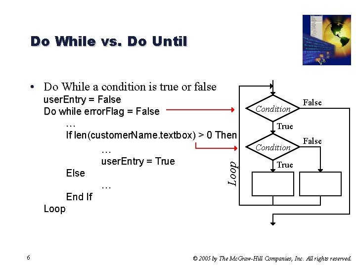 Do While vs. Do Until • Do While a condition is true or false